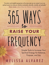 365 Ways to Raise Your Frequency Simple Tools to Increase Your Spiritual Energy for Balance, Purpose, and Joy by Melissa Alvarez eBook